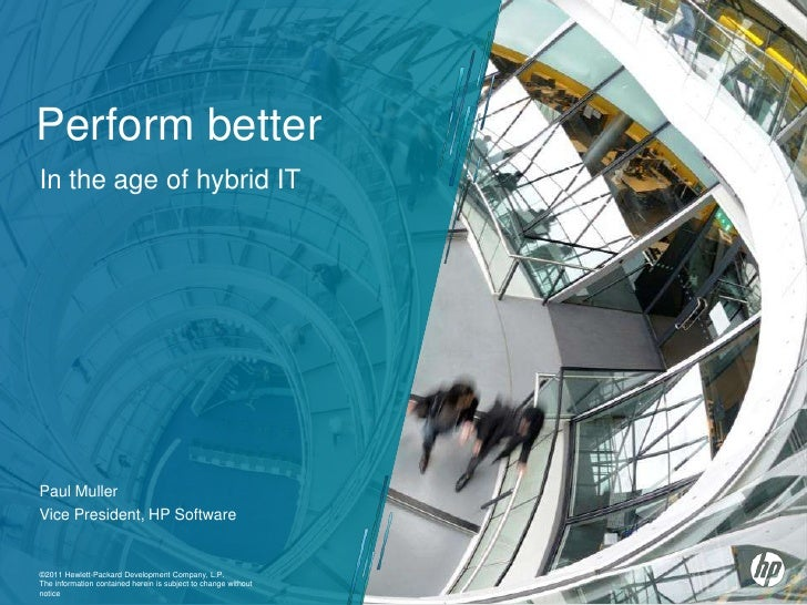 Perform better<br />In the age of hybrid IT<br />Paul Muller<br />Vice President, HP Software<br />