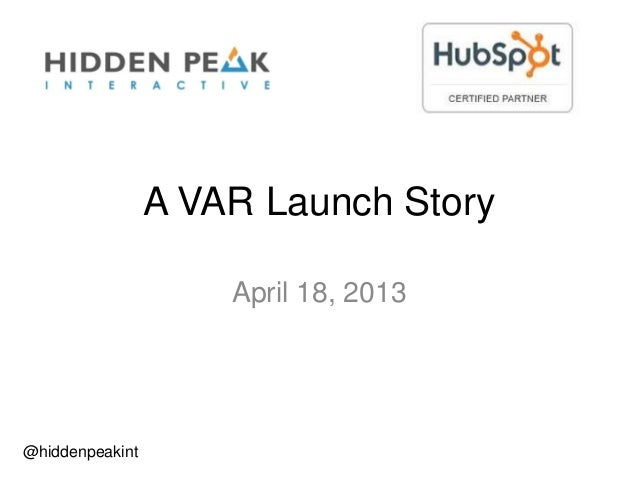 A VAR Launch StoryApril 18, 2013@hiddenpeakint