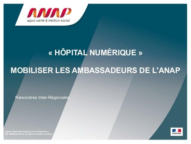 Agence Nationale d'Appui à la Performance des établissements de santé et médico-sociaux « HÔPITAL NUMÉRIQUE » MOBILISER LE...