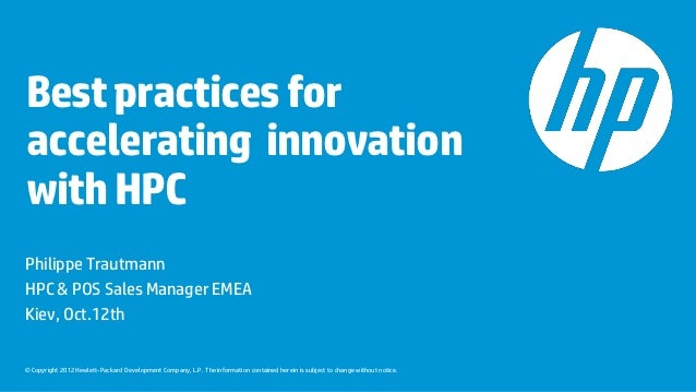 Best practices foraccelerating innovationwith HPCPhilippe TrautmannHPC & POS Sales Manager EMEAKiev, Oct.12th© Copyright 2...