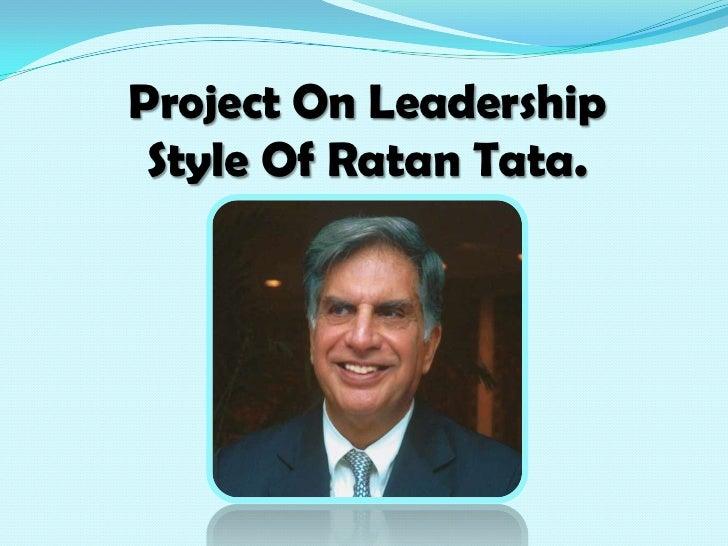 Project On Leadership Style Of Ratan Tata.