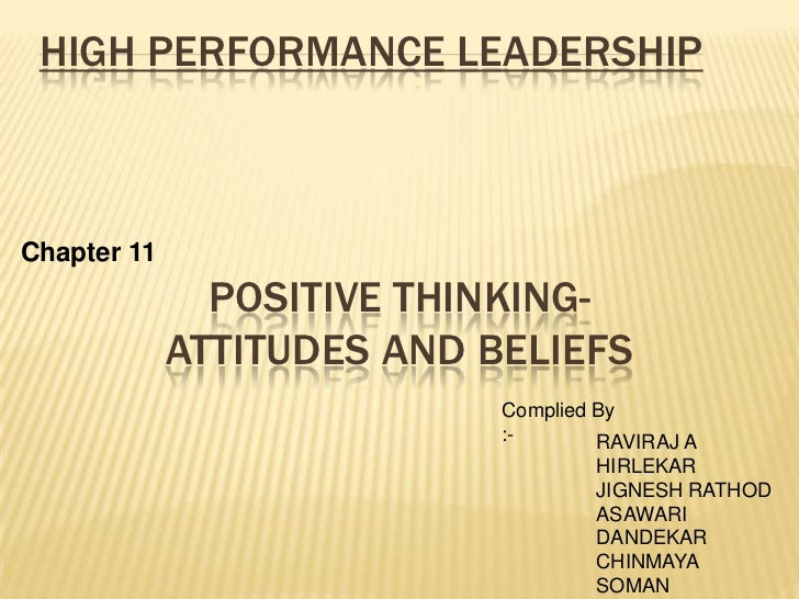 HIGH PERFORMANCE LEADERSHIPChapter 11               POSITIVE THINKING-             ATTITUDES AND BELIEFS                  ...