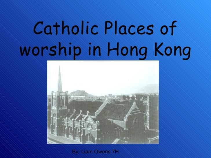 Catholic Places of worship in Hong Kong By: Liam Owens 7H