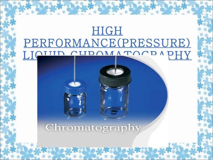 HIGH PERFORMANCE(PRESSURE) LIQUID CHROMATOGRAPHY
