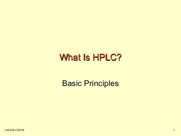 LAAQ-B-LC001B 1 What Is HPLC?What Is HPLC? Basic Principles