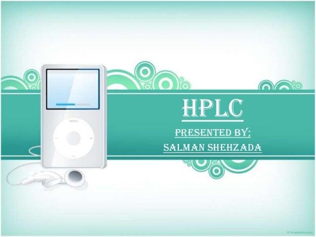 …HPLCPresented by;Salman Shehzada