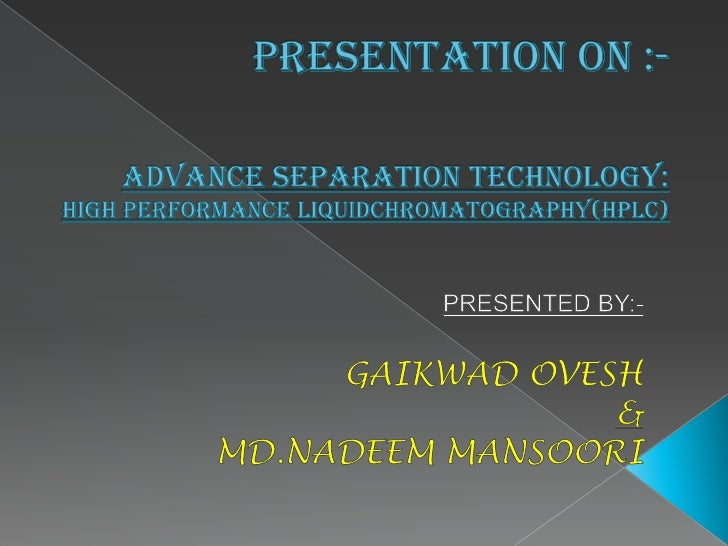 PRESENTATION ON :-Advance separation technology:  high performance liquidchromatography(HPLC)<br />PRESENTED BY:-<br />GAI...