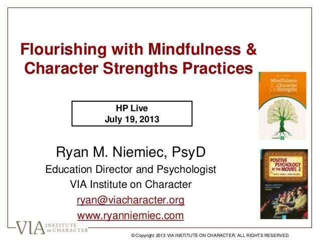 Flourishing with Mindfulness & Character Strengths Practices Ryan M. Niemiec, PsyD Education Director and Psychologist VIA...