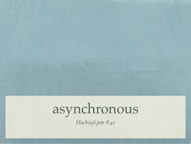 asynchronous Hachioji.pm #40