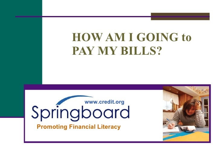 HOW AM I GOING to  PAY MY BILLS? www.credit.org Promoting Financial Literacy