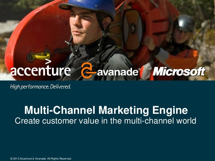 Multi-Channel Marketing Engine   Create customer value in the multi-channel world© 2012 Accenture & Avanade. All Rights Re...