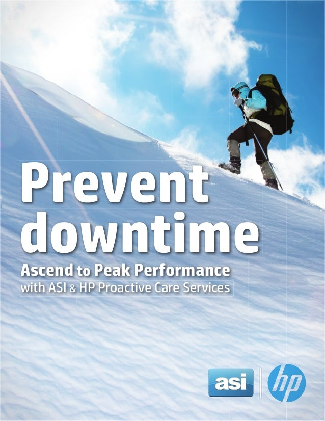 Prevent downtime Ascend to Peak Performance with ASI & HP Proactive Care Services  Final
