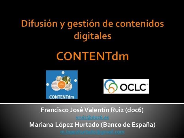 Francisco JoséValentín Ruiz (doc6) vruiz@doc6.es Mariana López Hurtado (Banco de España) m.lopezhurtado@gmail.com