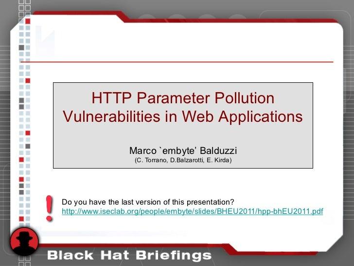 HTTP Parameter PollutionVulnerabilities in Web Applications                 Marco `embyte' Balduzzi                   (C. ...
