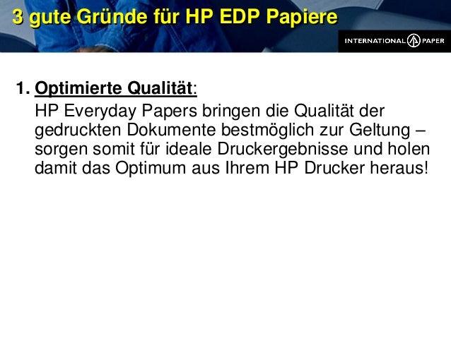 3 gute Gründe für HP EDP Papiere 1. Optimierte Qualität: HP Everyday Papers bringen die Qualität der gedruckten Dokumente ...