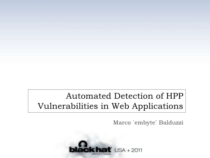 Automated Detection of HPP Vulnerabilities in Web Applications<br />Marco `embyte` Balduzzi<br />