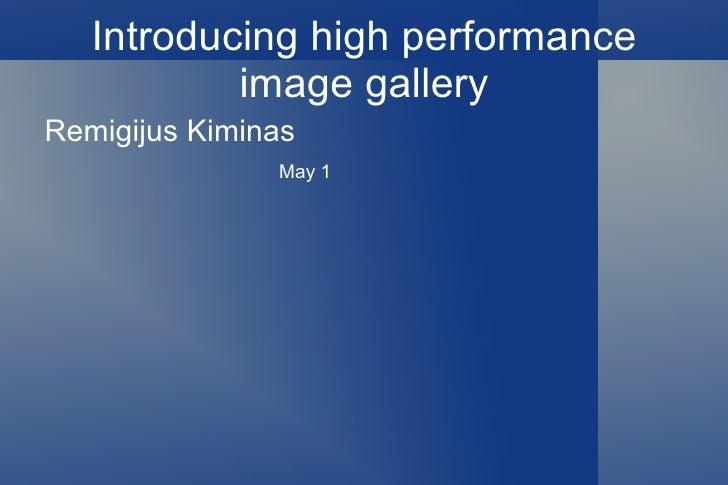 Introducing high performance image gallery <ul><li>Remigijus Kiminas </li><ul><ul><ul><ul><ul><ul><ul><li>May 1 </li></ul>...
