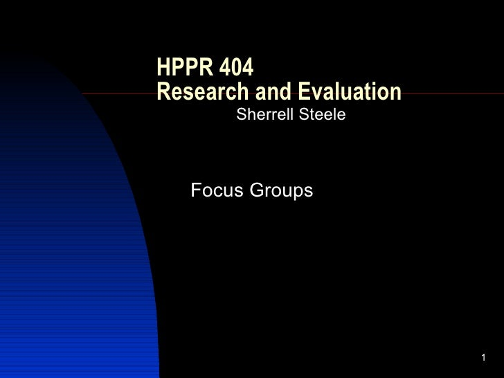 HPPR 404  Research and Evaluation Sherrell Steele Focus Groups