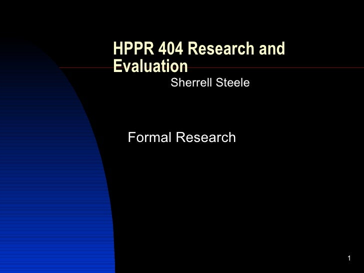 HPPR 404 Research and Evaluation Sherrell Steele Formal Research