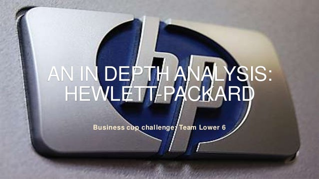 AN IN DEPTH ANALYSIS: HEWLETT-PACKARD Business cup challenge: Team Lower 6