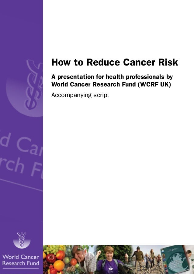 How to Reduce Cancer Risk A presentation for health professionals by World Cancer Research Fund (WCRF UK) Accompanying scr...