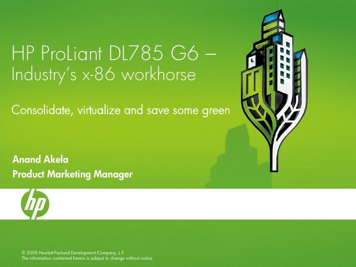 HP ProLiant DL785 G6 – Industry's x-86 workhorse Consolidate, virtualize and save some green    Anand Akela Product Market...