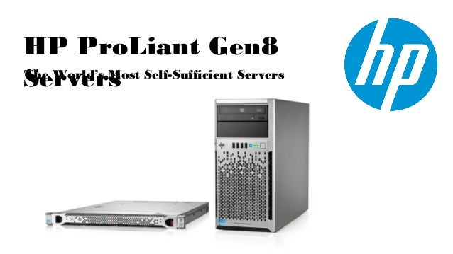HP ProLiant Gen8Servers Self-Sufficient ServersThe World's Most