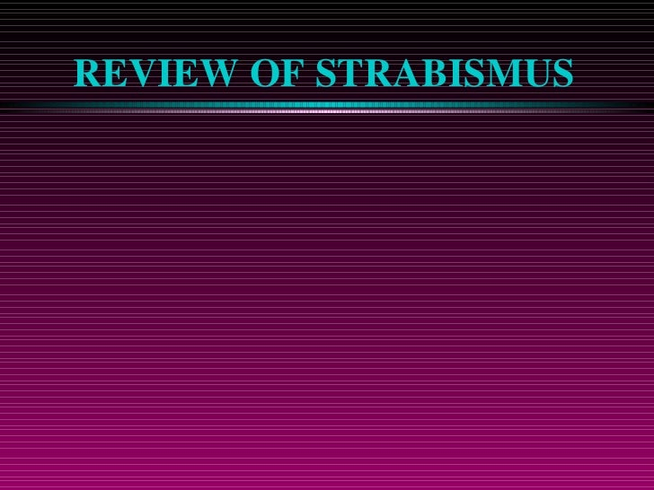 REVIEW OF STRABISMUS