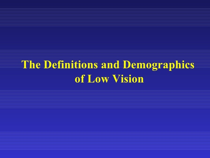 The Definitions and Demographics of low vision