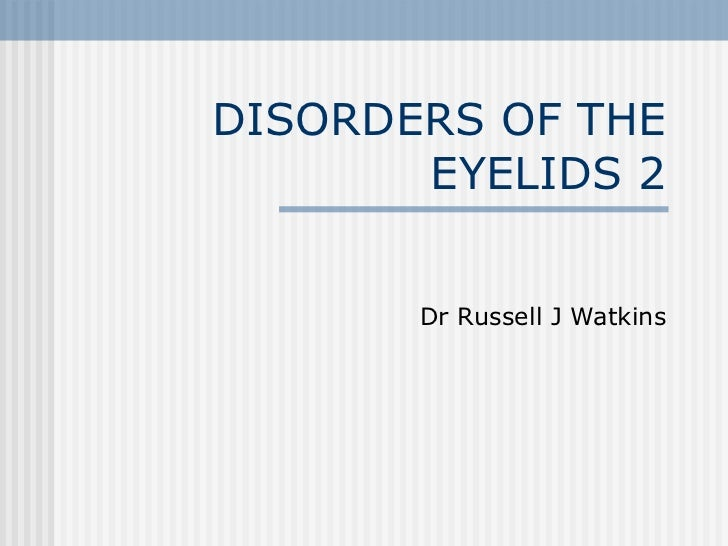 DISORDERS OF THE EYELIDS 2 Dr Russell J Watkins