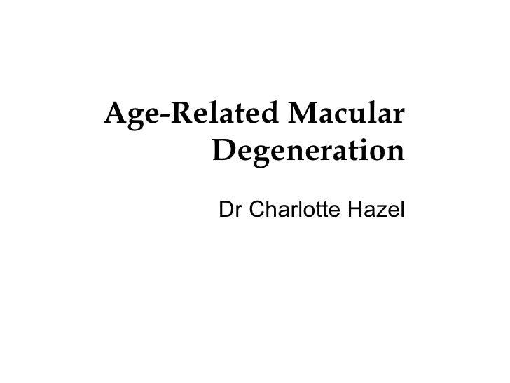 Age-Related Macular Degeneration Dr Charlotte Hazel