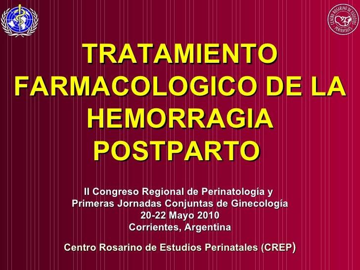 TRATAMIENTO FARMACOLOGICO DE LA HEMORRAGIA POSTPARTO   II Congreso Regional de Perinatología y  Primeras Jornadas Conjunta...
