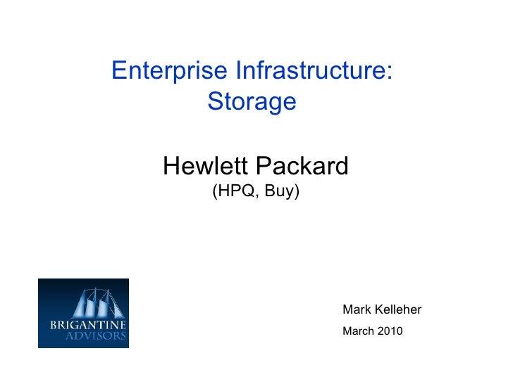 Hewlett Packard (HPQ, Buy) Enterprise Infrastructure: Storage Mark Kelleher March 2010