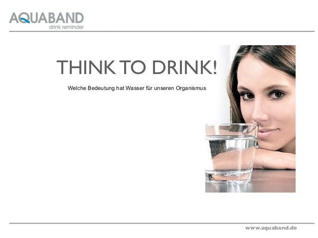 THINK TO DRINK! Welche Bedeutung hat Wasser für unseren Organismus                                                      ww...