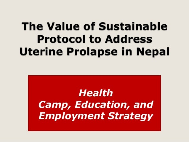 The Value of Sustainable Protocol to Address Uterine Prolapse in Nepal  Health Camp, Education, and Employment Strategy