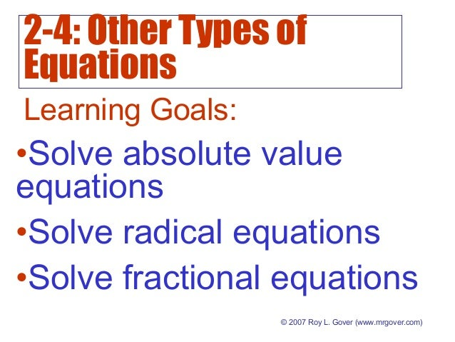 2-4: Other Types of Equations © 2007 Roy L. Gover (www.mrgover.com) Learning Goals: •Solve absolute value equations •Solve...