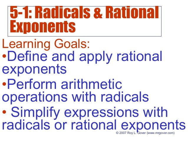 5-1: Radicals & Rational Exponents © 2007 Roy L. Gover (www.mrgover.com) Learning Goals: •Define and apply rational expone...