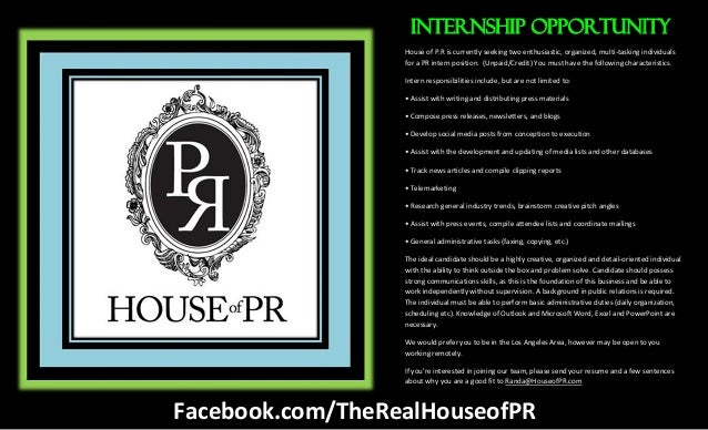 House of P.R is currently seeking two enthusiastic, organized, multi-tasking individualsfor a PR intern position. (Unpaid/...