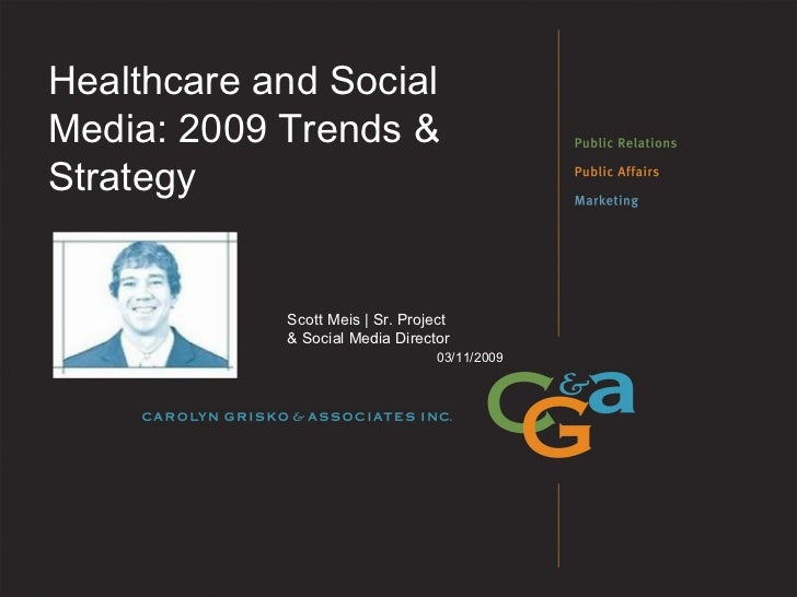 Healthcare and Social Media: 2009 Trends & Strategy  03/11/2009 Scott Meis | Sr. Project  & Social Media Director