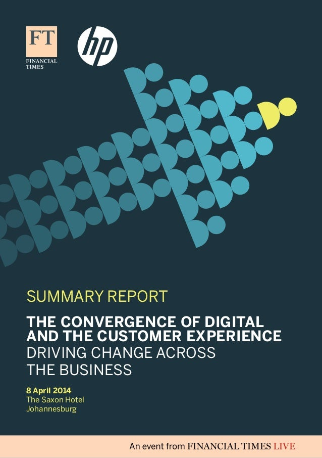 SUMMARY REPORT 8 April 2014 The Saxon Hotel Johannesburg The Convergence of Digital and the Customer Experience Driving Ch...