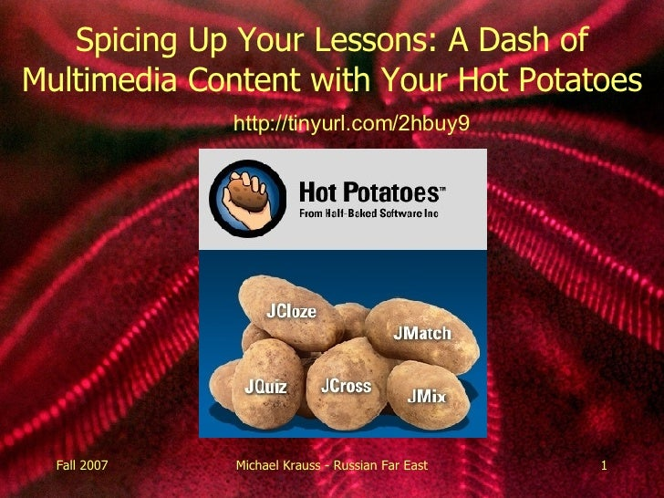 Spicing Up Your Lessons: A Dash of Multimedia Content with Your Hot Potatoes http://tinyurl.com/2hbuy9