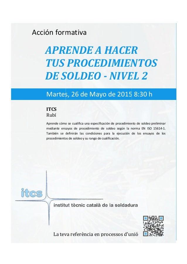 itcs-2015 Acción formativa APRENDE A HACER TUS PR DE SOLDEO Aprende cómo se cualifica una especificación de procedimiento ...