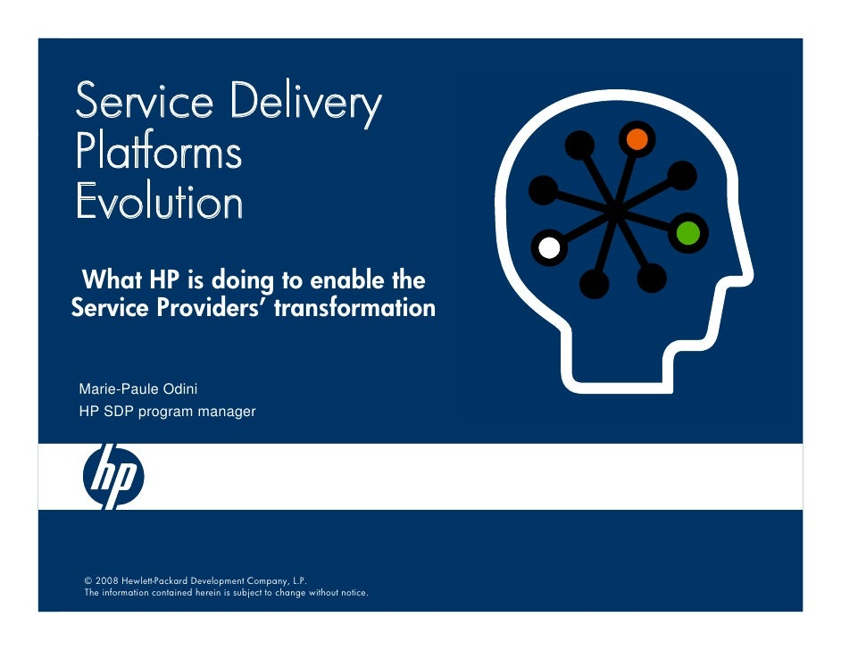 Service Delivery Platforms Evolution  What HP is doing to enable the Service Providers' transformation   Marie-Paule Odini...