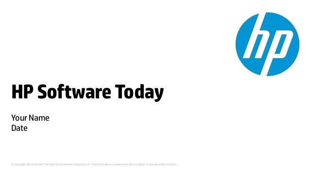 HP Software TodayYour NameDate© Copyright 2012 Hewlett-Packard Development Company, L.P. The information contained herein ...