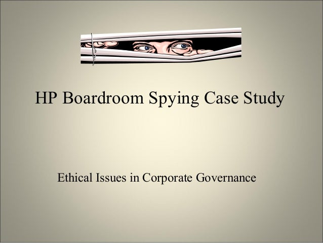 HP Boardroom Spying Case StudyEthical Issues in Corporate Governance