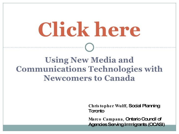 Click here     Using New Media and Communications Technologies with     Newcomers to Canada                  Chris to phe ...