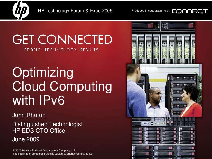 HP Technology Forum & Expo 2009                   Produced in cooperation with:     Optimizing Cloud Computing with IPv6 J...