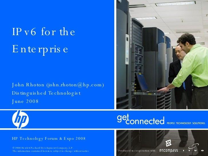 IPv6 for the Enterprise John Rhoton (john.rhoton@hp.com) Distinguished Technologist June 2008