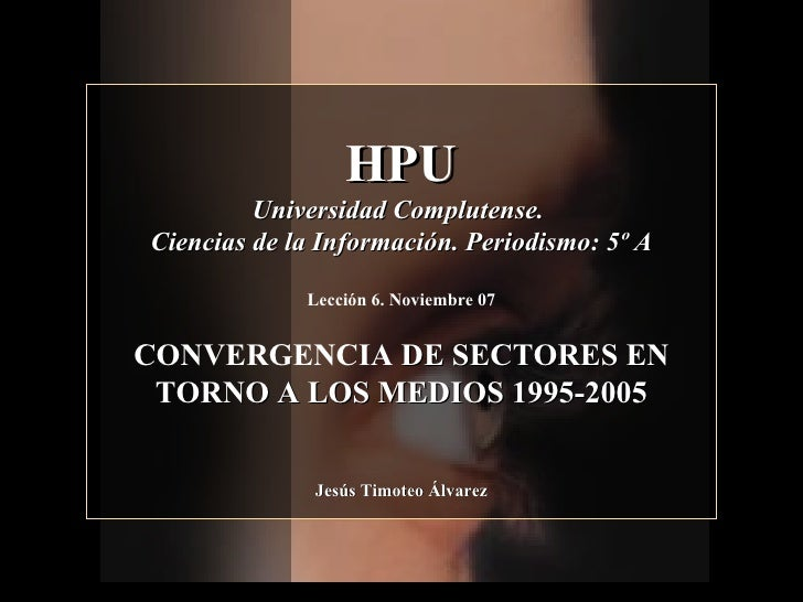 HPU Universidad Complutense.  Ciencias de la Información. Periodismo: 5º A Lección 6. Noviembre 07 CONVERGENCIA  DE SECTOR...