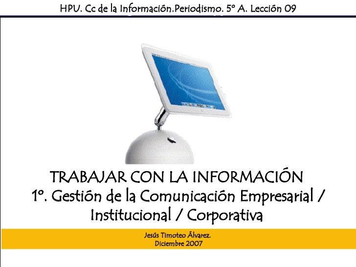 Sociedad Mediática HPU. Cc de la Información.Periodismo. 5º A. Lección 09 TRABAJAR CON LA INFORMACIÓN  1º. Gestión de la C...